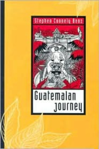 Guatemalan Journey by Stephen Connely Benz